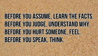quote - Before you assume, learn the facts. Before you ...