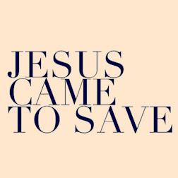 Jesus veio para salvar