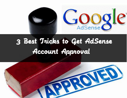 3 Best Tricks to Get AdSense Account Approval