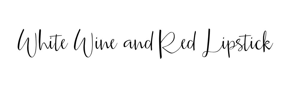 White Wine and Red Lipstick
