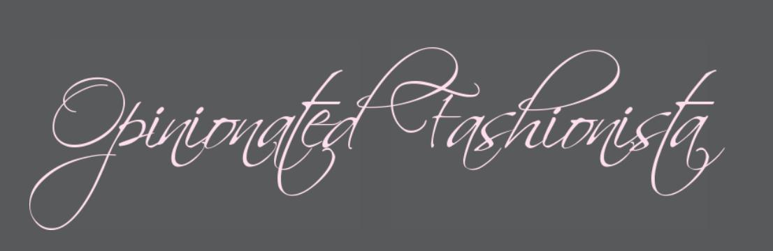 Opinionated Fashionista