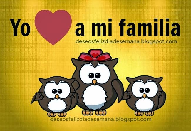 Yo amo a mi familia. Quiero mucho a mi familia, imágenes de familia, mamá, papá, hijo, hija. Palabras, dedicatoria, frases para mi familia que amo. postales de familia, tarjetas facebook.