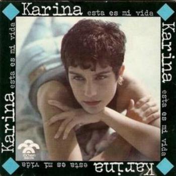 frases de karina, las mejores frases de canciones de karina, las mejores frases de karina, frases de canciones de karina, cover esta es mi vida karina, portada esta es mi vida karina album