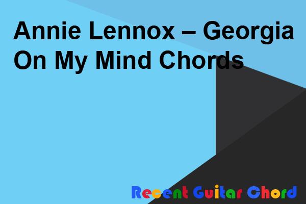 Annie Lennox – Georgia On My Mind Chords