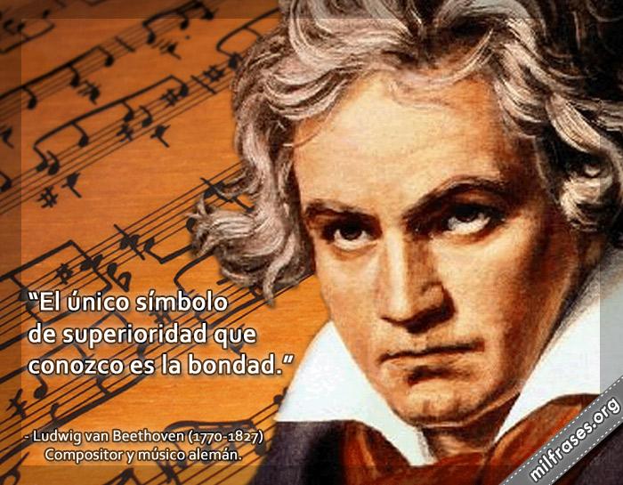 El único símbolo de superioridad que conozco es la bondad. Frases de Ludwig van Beethoven Compositor y músico alemán.