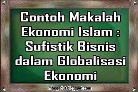 contoh makalah, makalah ekonomi, ekonomi islam, bisnis islami, etika bisnis, makalah ekonomi islam, bisnis dalam islam