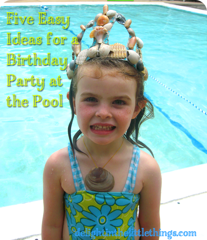 5 Ideas for a Pool Birthday Party | delightinthelittlethings.com