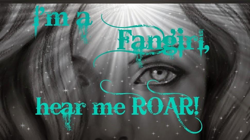 I'm a fangirl, hear me roar!