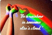 Be a rainbow in some else's cloud