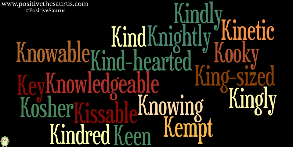 positive adjectives that start with k positive thesaurus