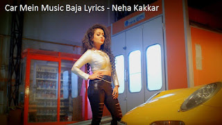 Car Mein Music Baja Lyrics by Neha Kakkar and Tony Kakkar