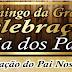 DOMINGO DA GRANDE CELEBRAÇÃO DIA DOS PAIS