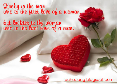 Lucky is the man who is the first love of woman, But luckier is the woman who is last love of a man