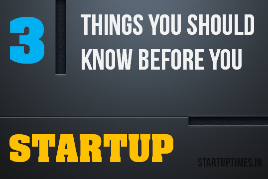 3 THINGS YOU SHOULD KNOW TO STARTUP YOUR IDEA