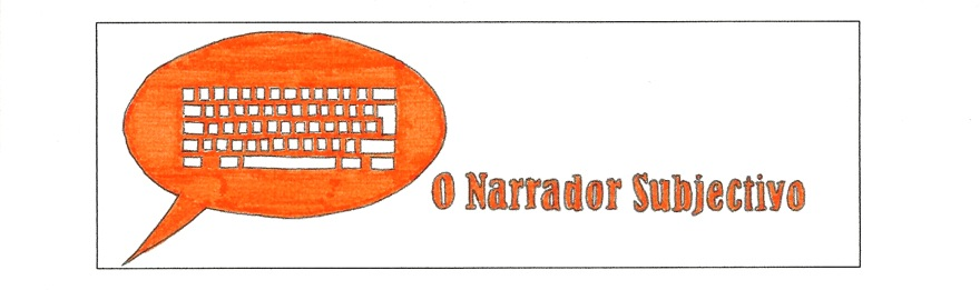 O Narrador Subjectivo