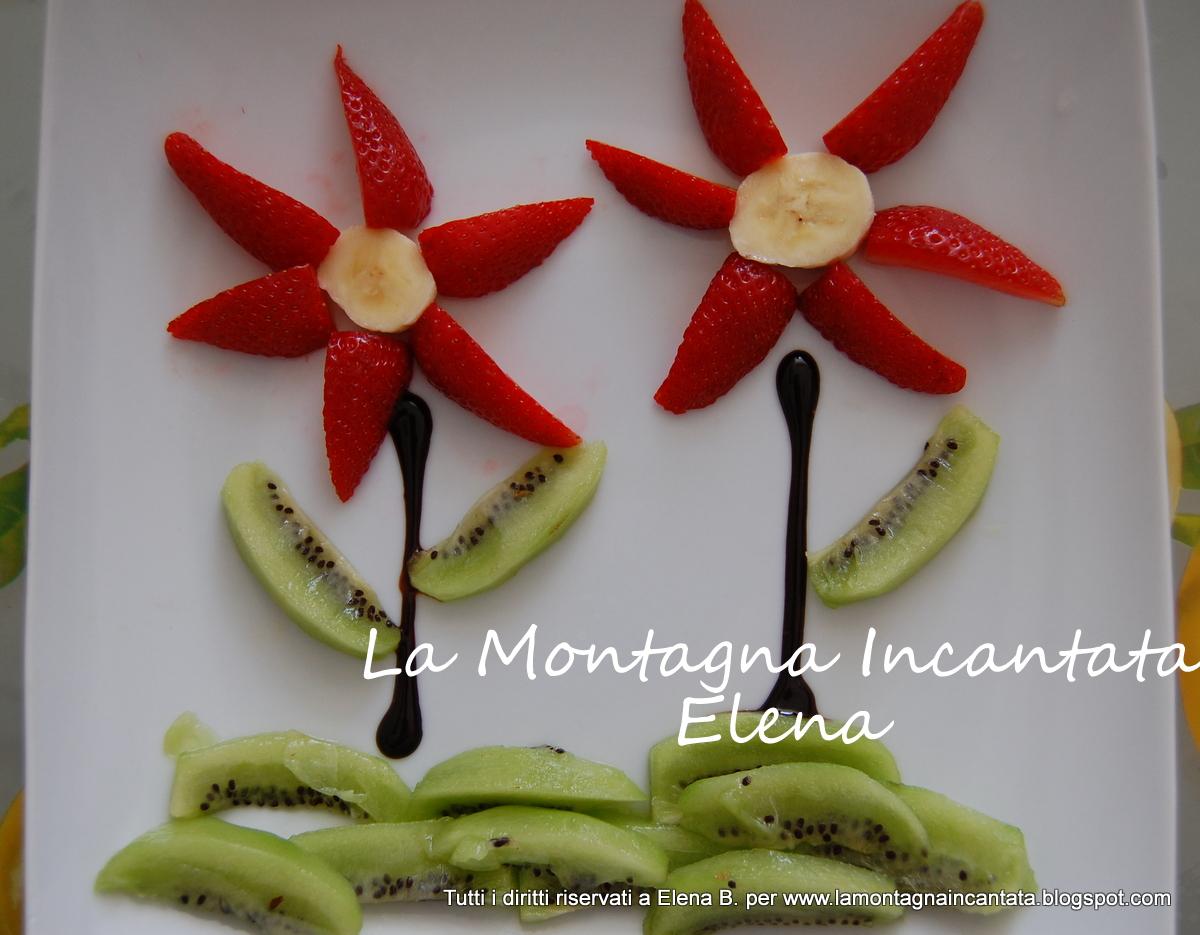 La montagna incantata creare con la frutta fiori di for Fiori con la e