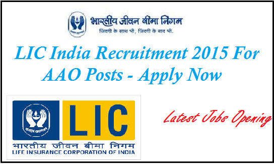 Life Corporation of India jobs opening , latest sarkari jobs in LIC , sarkari naukri in insurance sector, LIC AAO jobs 2015