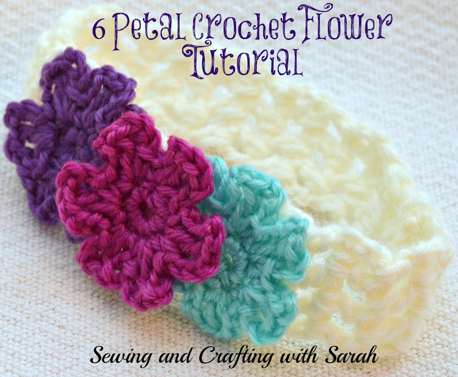 Crochet Simple Flower Tutorial : Sewing and Crafting with Sarah: 6 Petal Crochet Flower ...