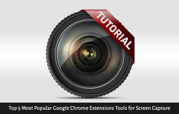 Top 5 Most Popular Google Chrome Extensions Tools for Screen Capture