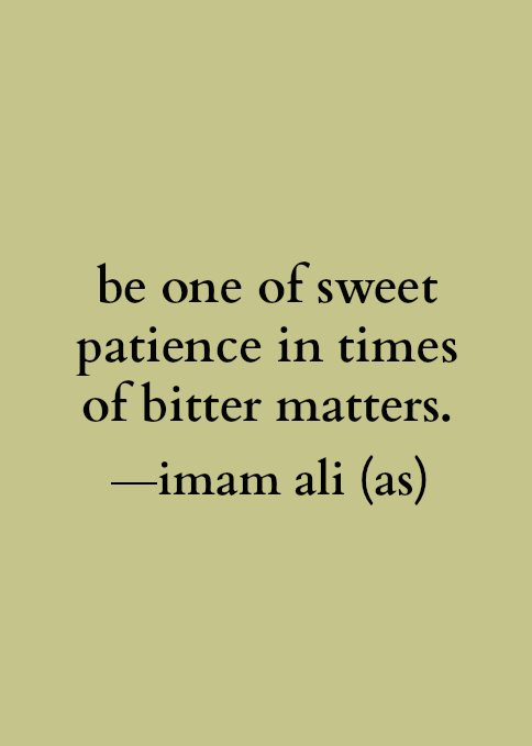 Be one of sweet patience in times of bitter matters.