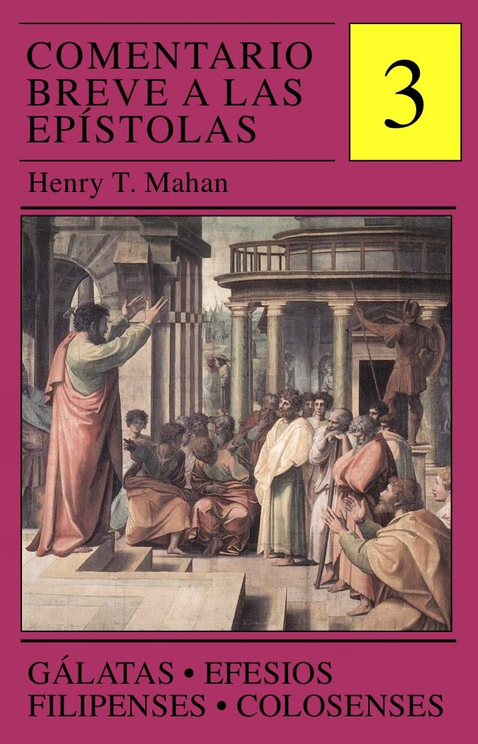 Henry T. Mahan-Comentario Breve a Las Epístolas-Vol 3-Gálatas,Efesios,Filipenses,Colosenses-