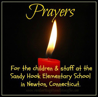 Prayers for the children & staff at Sandy Hook Elementary School in Newton, Connecticut.