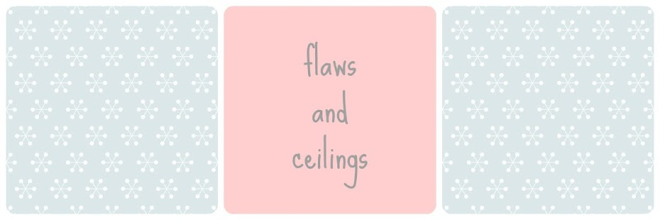 Flaws & Ceilings