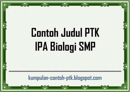 Contoh Judul PTK IPA Biologi SMP, Contoh Judul PTK IPA Biologi MTS