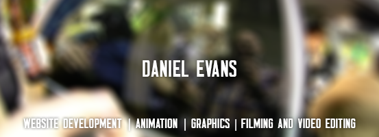 Daniel Evans - Website Development, Animation, Graphics, Filming and video editing image.