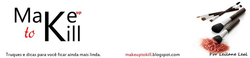MakeUp To Kill - Truques e dicas para você ficar ainda mais linda.