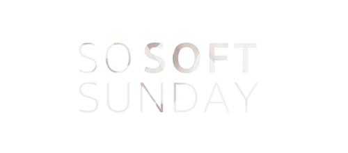 SO SOFT SUNDAY