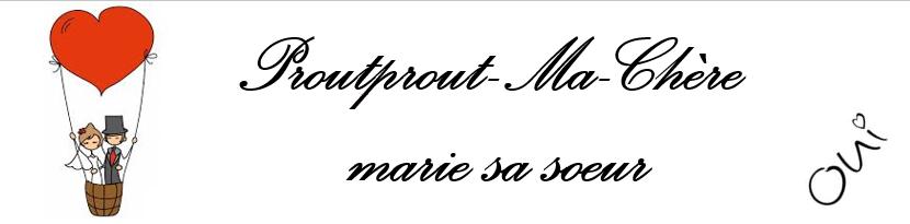Prout-prout-Ma-Chère marie sa soeur !