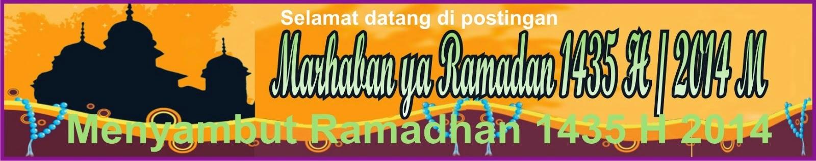 Marhaban ya Ramadan 1435 H / 2014 M : Menyambut Ramadhan 1435 H / 2014 M
