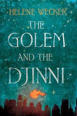 The Golem and the Djinni by Helene Wecker.