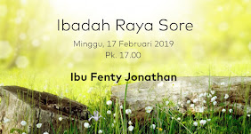 Ibadah Raya Sore, Minggu 17 Februari 2019 Jam 17.00