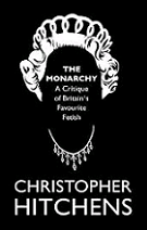 The Monarchy: A Critique of Britain's Favourite Fetish by Christopher Hitchens book cover