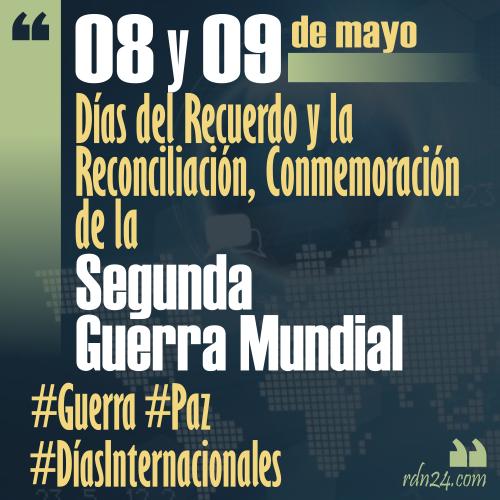 8 y 9 de mayo – Días del Recuerdo y la Reconciliación, Conmemoración de la Segunda Guerra Mundial #DíasInternacionales