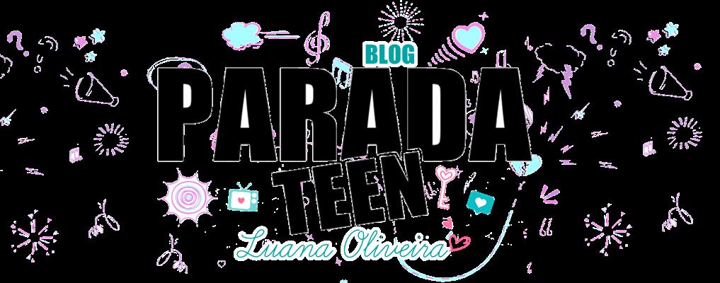 BLOG PARADA TEEN | Luana Oliveira