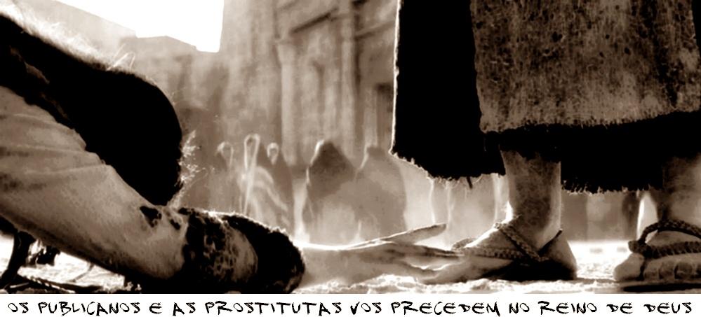 Os publicanos e as prostitutas vos precedem no Reino de Deus
