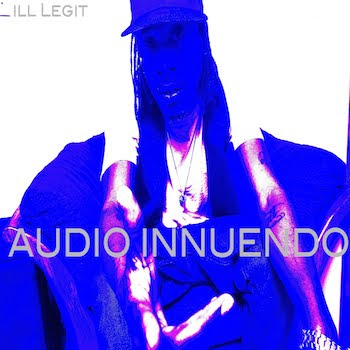 ILL LEGIT - AUDIO INNUENDO