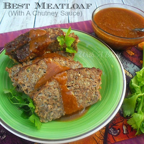 Best Meatloaf with a Chutney Sauce ~ Best ever Meatloaf baked in a Chutney Sauce and then served together #Meatloaf #Dinner #EasyMeatloaf