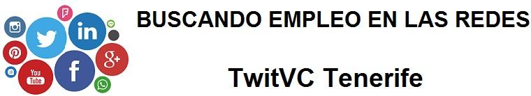 TwitVC Tenerife. Ofertas de empleo, Facebook, LinkedIn, Twitter, Infojobs, bolsa de trabajo, cursos