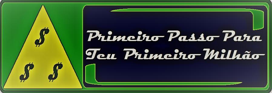 PRIMEIRO PASSO PARA TEU PRIMEIRO MILHÃO!!!