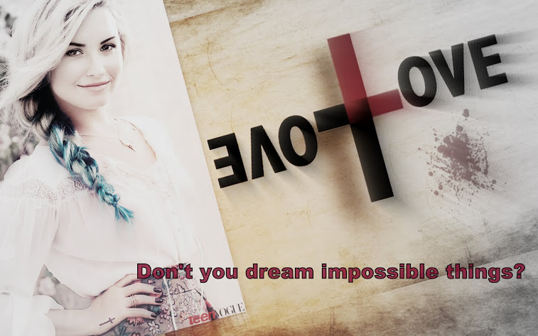 ...don't you dream impossible things?