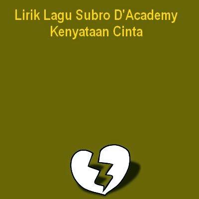 Lirik Lagu Subro D'Academy  - Kenyataan Cinta