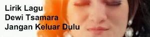 Lirik Lagu Dewi Tsamara - Jangan Keluar Dulu