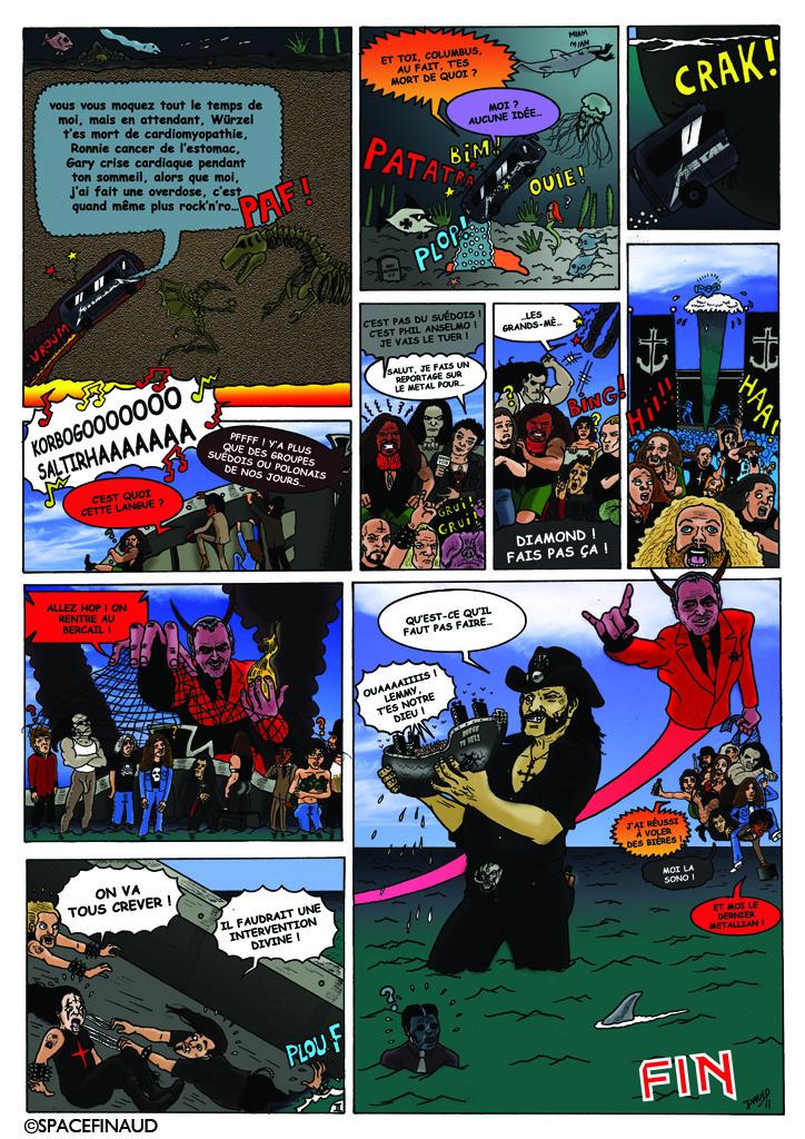 """Pour commencer la nouvelle année et rendre un dernier hommage à Lemmy, nous avons reçu l'autorisation de la part du magazine METALLIAN, de publier la BD inédite.     En effet, comme je l'avais expliqué dans la rubrique """"LA VIE DES STARS MORTES"""", nous avions été publié dans METALLIAN, à l'occasion des 20 ans du magazine 100% METAL.     Quatre ans plus tard, on a donc décidé de publier cette BD inédite pour rendre un dernier hommage à Lemmy, ainsi qu'aux autres musiciens décédés."""