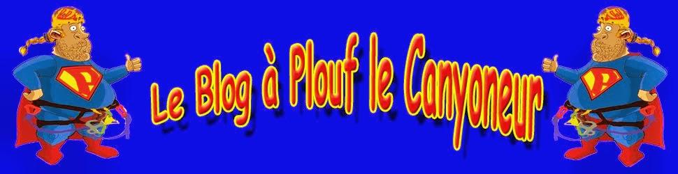 Le blog à Plouf le canyoneur