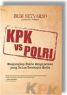 KPK vs Polri: Mengungkap Fakta Mengejutkan yang Belum Terekspos Media