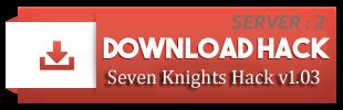 Server 2: Seven Knights Hack v1.03